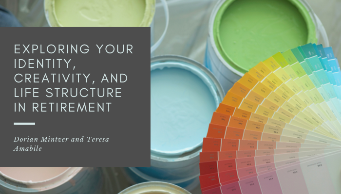 Exploring Your Identity, Creativity, and Life Structure in Retirement with Teresa Amabile