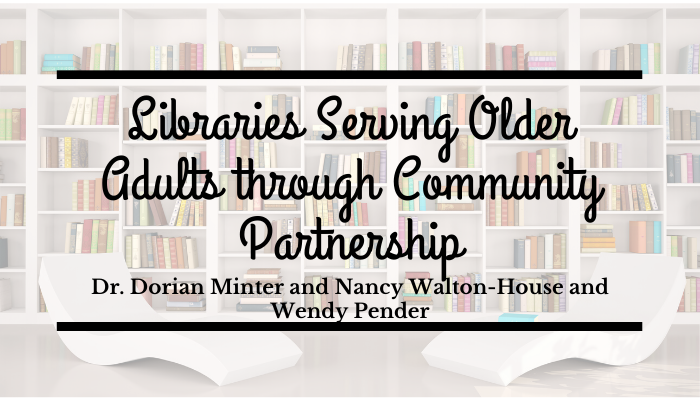 Libraries Serving Older Adults through Community Partnership with Nancy Walton-House and Wendy Pender