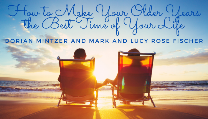 How to Make Your Older Years the Best Time of Your Life with Mark and Lucy Rose Fischer
