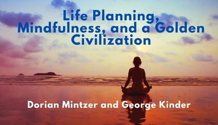 Life Planning, Mindfulness, and a Golden Civilization with George Kinder