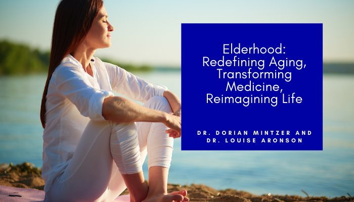 Elderhood: Redefining Aging, Transforming Medicine, Reimagining Life with Louise Aronson