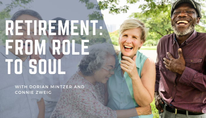 Retirement: From Role to Soul with Connie Zweig